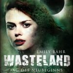 [Rezension] Wasteland 1: Tag des Neubeginns – Emily Bähr