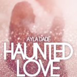 [Rezension] Haunted Love – Ayla Dade